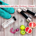 Ideal Diet Before and After Workout | Fitness Tips